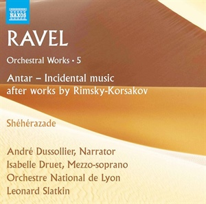 RAVEL: Obras orquestales, vol. 5 (Antar -Música incidental-, Shéhérazade)